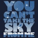 You Can&#x27;t Take The Sky by geekchic  tees