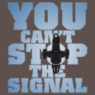 You Can't Stop the Signal - Alternate Edition by geekchic  tees