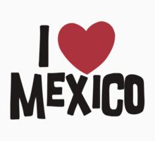I Love Mexico by HolidayT-Shirts