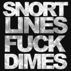 Snort Lines Fuck Dimes by BurbSupreme