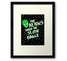 The aliens made me slow dance Framed Print