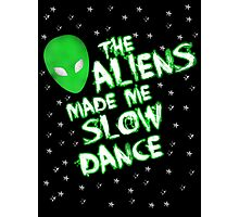 The aliens made me slow dance Photographic Print