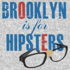 Brooklyn is for Hipsters by edwardengland