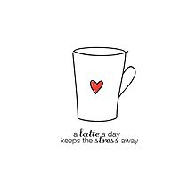 A Latte A Day Keeps The Stress Away by Diana Nevarez