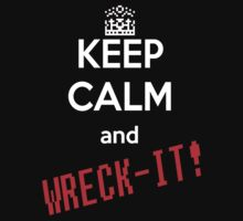 Keep Calm and Wreck-it! by philtomato