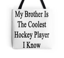 My Brother Is The Coolest Hockey Player I Know Tote Bag