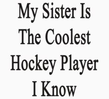 My Sister Is The Coolest Hockey Player I Know by supernova23