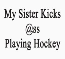 My Sister Kicks Ass Playing Hockey by supernova23