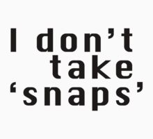 I don't take snaps by Phillip Shannon