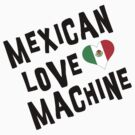 "Cinco de Mayo ""Mexican Love Machine"" by HolidayT-Shirts"