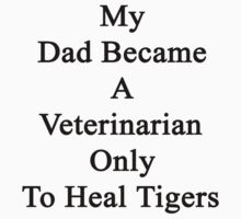 My Dad Became A Veterinarian Only To Heal Tigers by supernova23