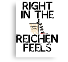 Right in the Reichenfeels! Canvas Print