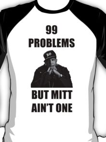 99 Problems But Mitt Ain't One (HD) T-Shirt