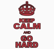 KEEP CALM AND GO HARD by chasemarsh