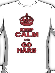 KEEP CALM AND GO HARD T-Shirt
