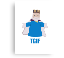 TGIKF - Thank God it's King Friday Canvas Print