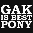 GAK Is Best Pony - Black by guiguidu85