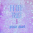 Faith, Trust &amp; Pixie Dust! by tlcollins402