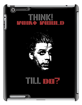 Think! What Would Till Do? by jaytees