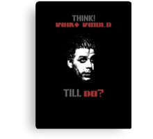 Think! What Would Till Do? Canvas Print