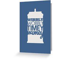 Wibbly Wobbly Timey Wimey...Stuff Greeting Card