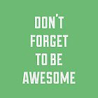 Don't Forget To Be Awesome (Green) by laurenschroer
