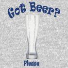 Got Beer? by Brian Alexander