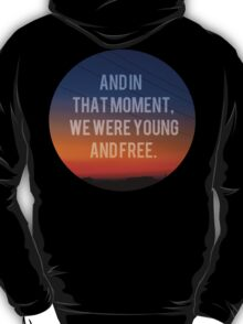 And In That Moment, We Were Young And Free T-Shirt