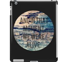 And In That Moment, We Were Alive iPad Case/Skin
