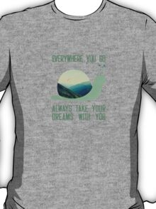 Always take your dreams with you T-Shirt