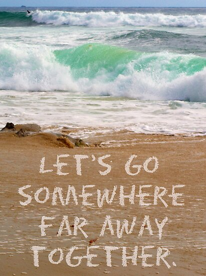Let's Go Somewhere Far Away Together by Josrick