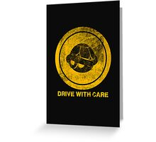 DRIVE WITH CARE Greeting Card