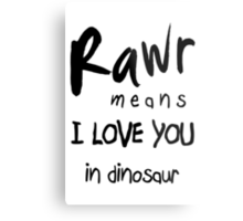 "RAWR - means ""I LOVE YOU"" in dinosaur Metal Print"