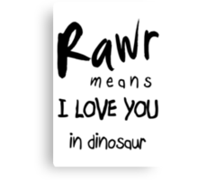 """RAWR - means """"I LOVE YOU"""" in dinosaur Canvas Print"""
