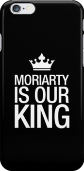 MORIARTY IS OUR KING (white type) by freakysteve