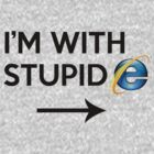 I'm with stupid → IE by SoulOfEmma