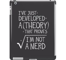 I've Just Developed A Theory That Proves I'm Not A Nerd iPad Case/Skin