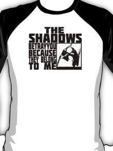 the shadows betray you T-Shirt
