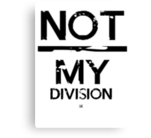 Not / My Division! Canvas Print