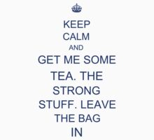 Tea. The Strong Stuff. Leave the Bag In. by IanPeriwinkle