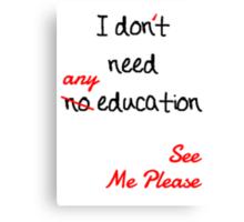 I dont need no education Canvas Print