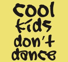 Cool Kids Don't Dance by FC Designs