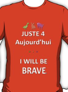 Juste4Aujourd'hui ... I will be Brave T-Shirt