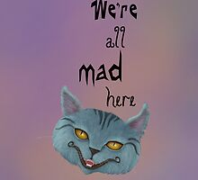 "Cheshire Cat ""We're All Mad Here"" Case by Audra Lemke"