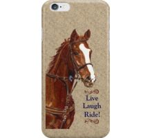 Live Laugh Ride! Horse iPhone, iPad or iPod Case iPhone Case/Skin