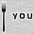 Fork You by mumblebug