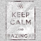 Keep Calm and Bazinga - Distressed by mumblebug