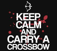 Keep Calm and Carry A Crossbow by stevebluey
