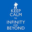 KEEP CALM TO INFINITY AND BEYOND by Justin Oberg