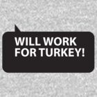 Will Work for Turkey by PaintMeBlack